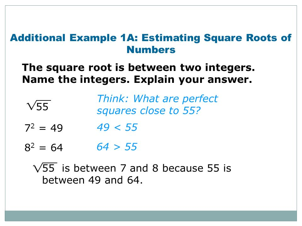 Additional Example 1A: Estimating Square Roots of Numbers