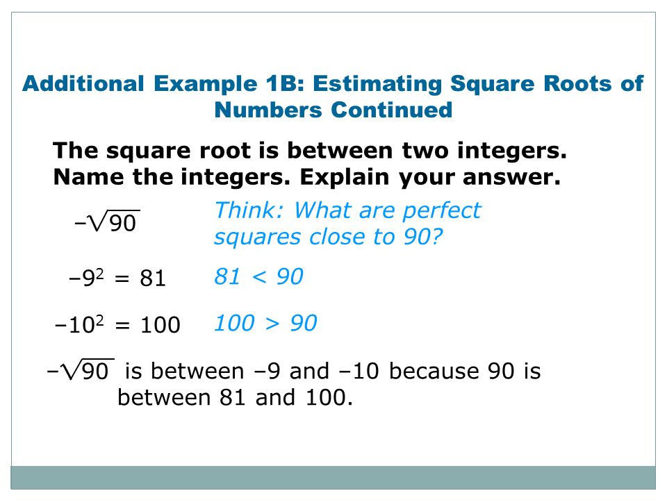 Additional Example 1B: Estimating Square Roots of Numbers Continued