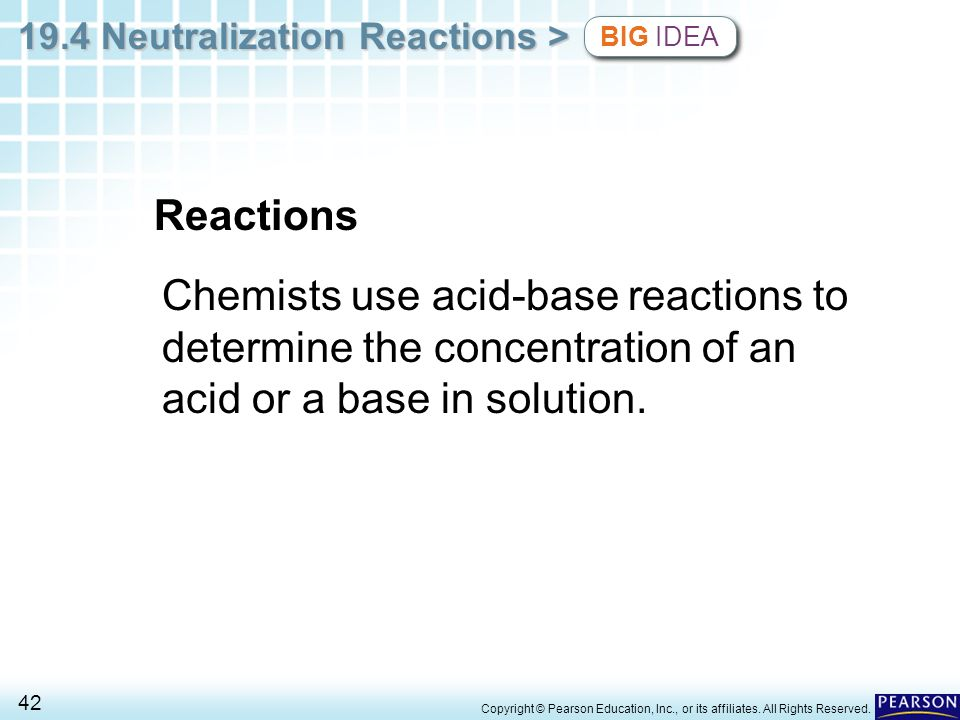 BIG IDEA Reactions. Chemists use acid-base reactions to determine the concentration of an acid or a base in solution.