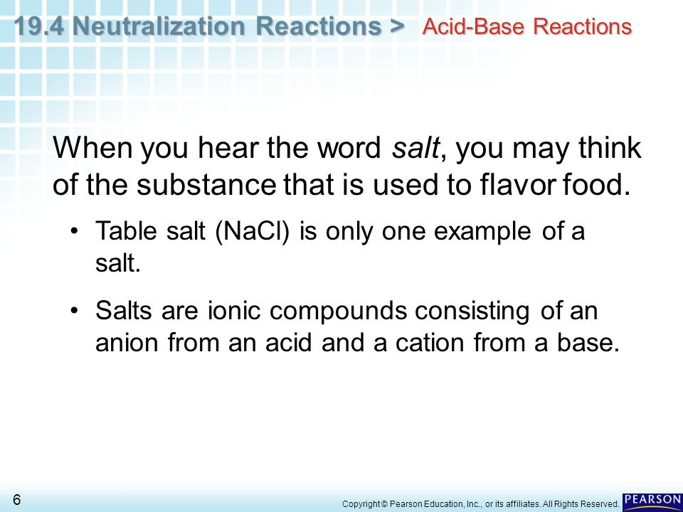 Acid-Base Reactions When you hear the word salt, you may think of the substance that is used to flavor food.
