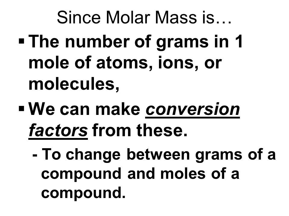 The number of grams in 1 mole of atoms, ions, or molecules,