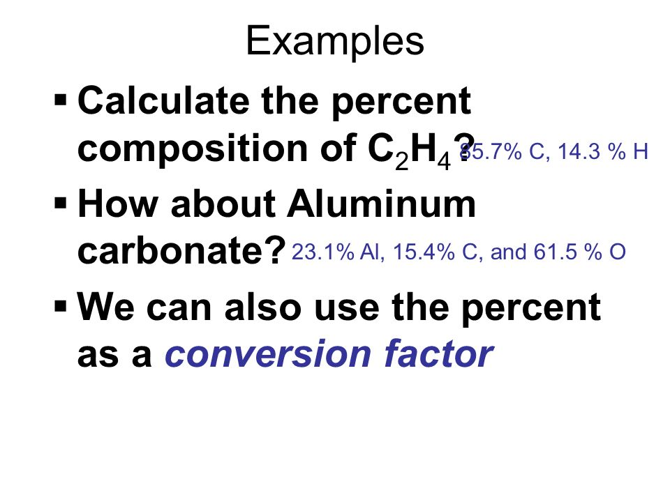 Examples Calculate the percent composition of C2H4