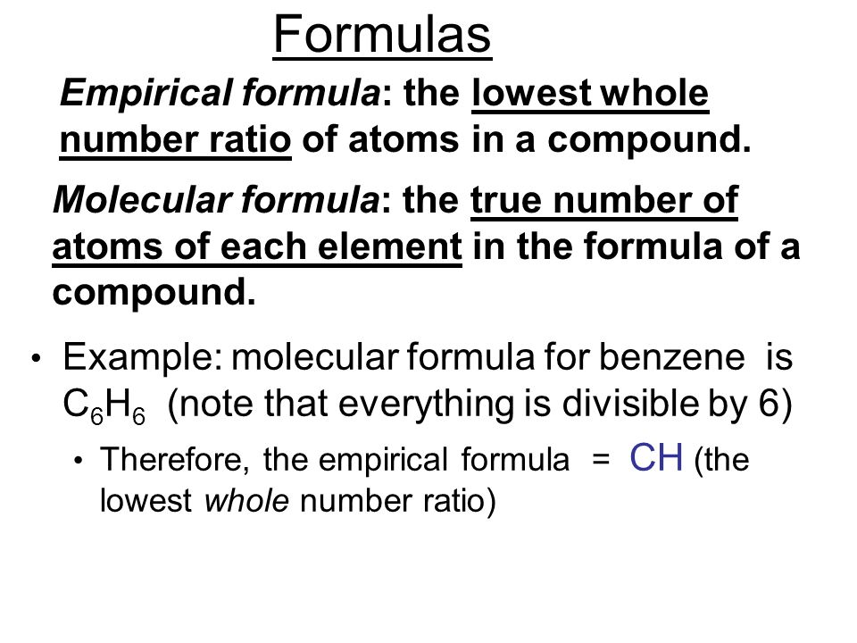 Formulas Empirical formula: the lowest whole number ratio of atoms in a compound.