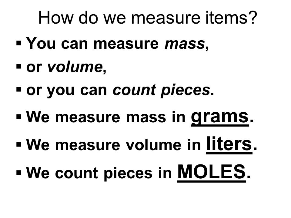 How do we measure items You can measure mass, or volume,
