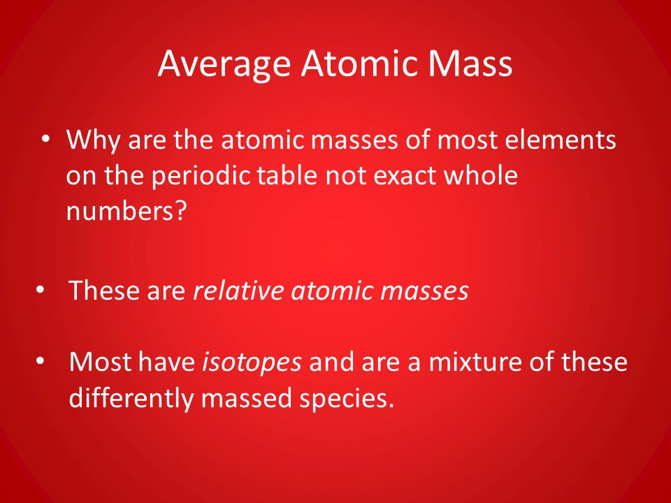 The mole and chemical composition ppt download average atomic mass why are the atomic masses of most elements on the periodic table not urtaz Images