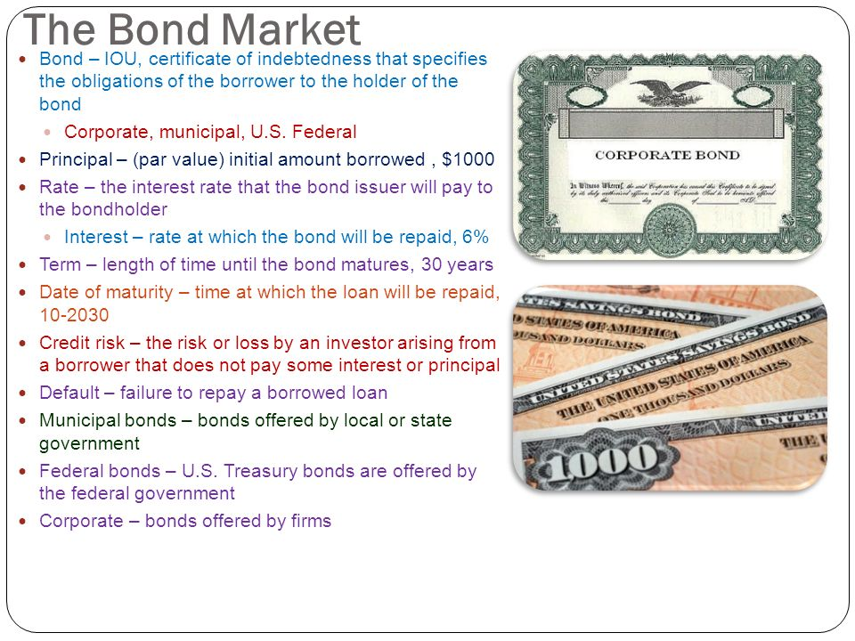 The Bond Market Bond – IOU, certificate of indebtedness that specifies the obligations of the borrower to the holder of the bond.