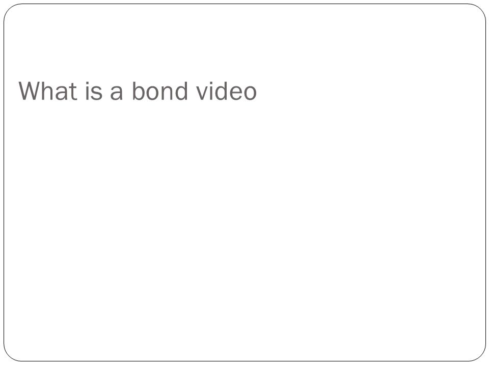 What is a bond video