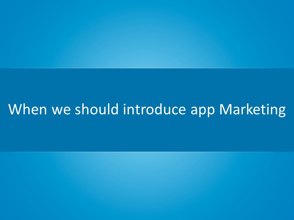 When we should introduce app Marketing