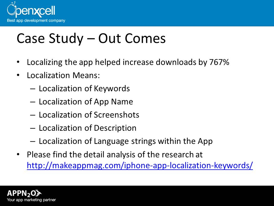 Case Study – Out Comes Localizing the app helped increase downloads by 767% Localization Means: Localization of Keywords.