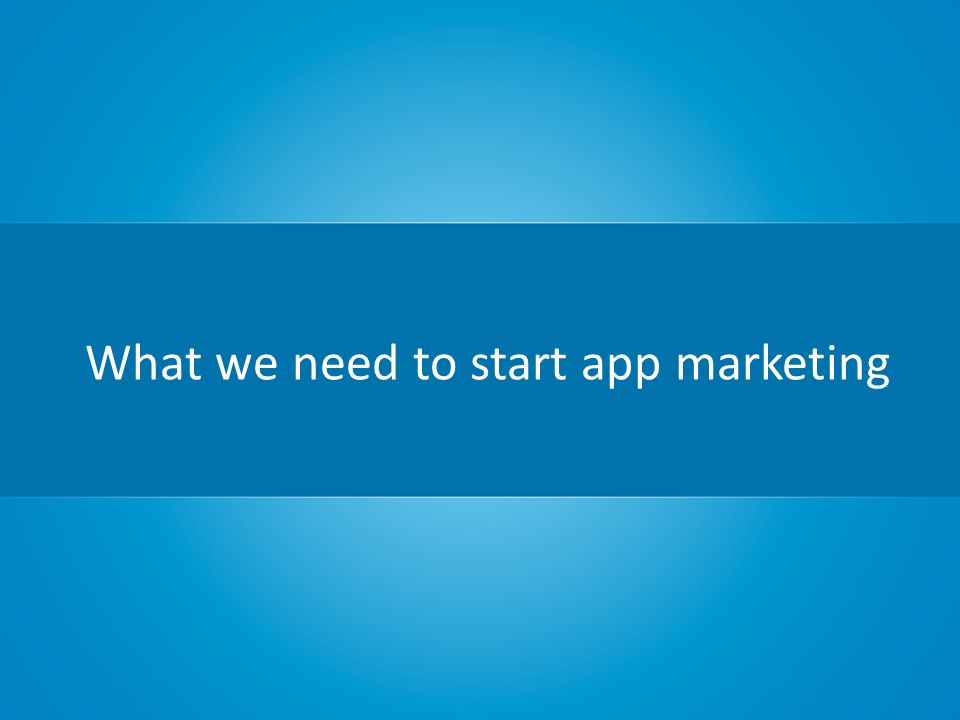 What we need to start app marketing