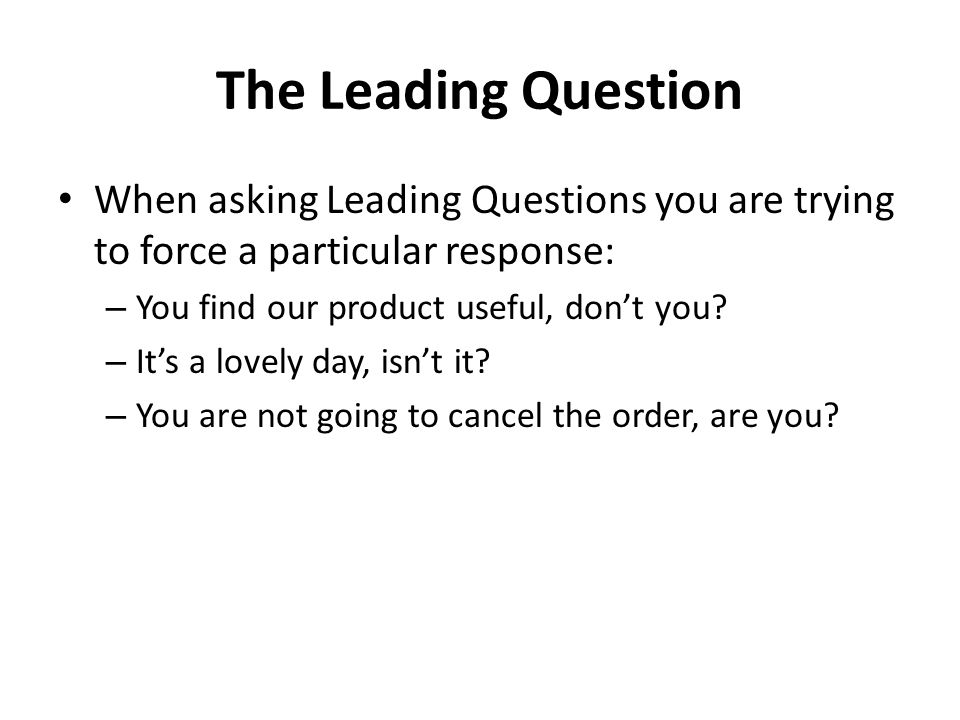 ÁISEANNA TACAÍOCHTA The Leading Question. When asking Leading Questions you are trying to force a particular response: