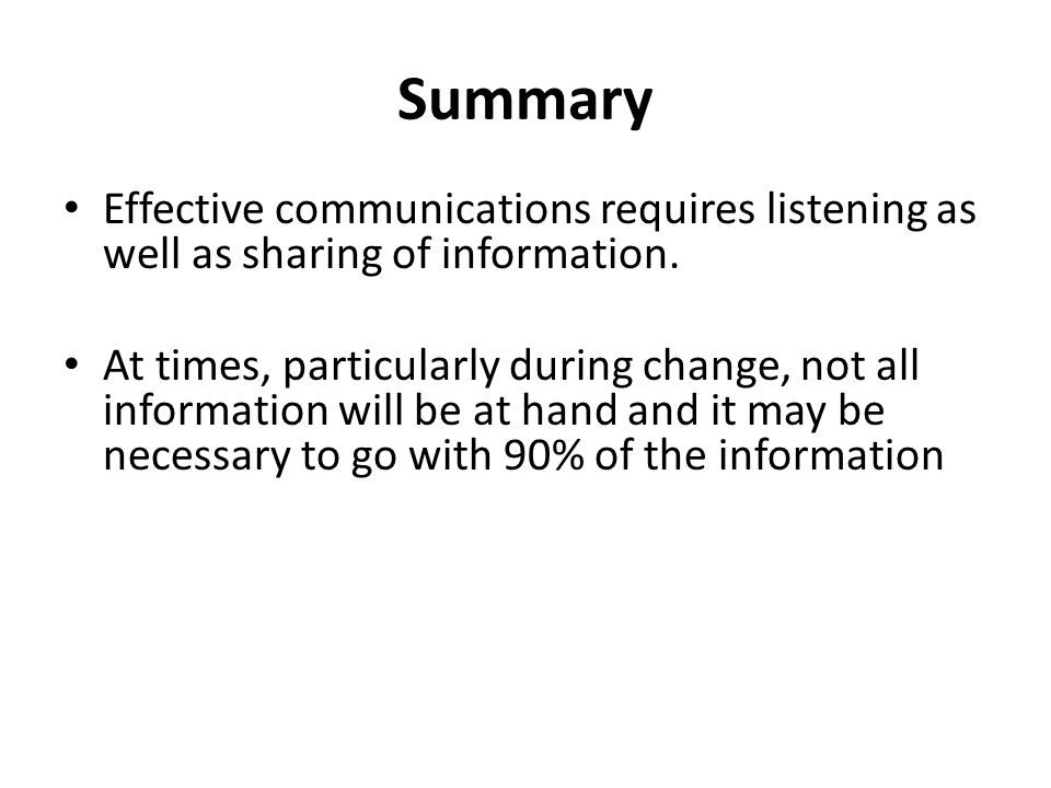 Summary Effective communications requires listening as well as sharing of information.