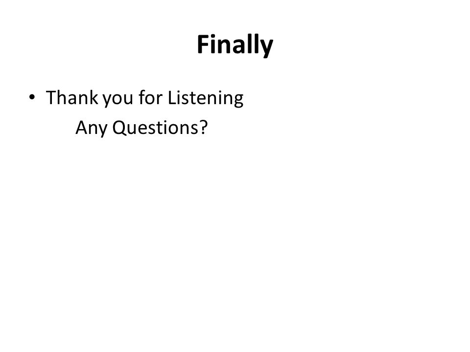 Finally Thank you for Listening Any Questions