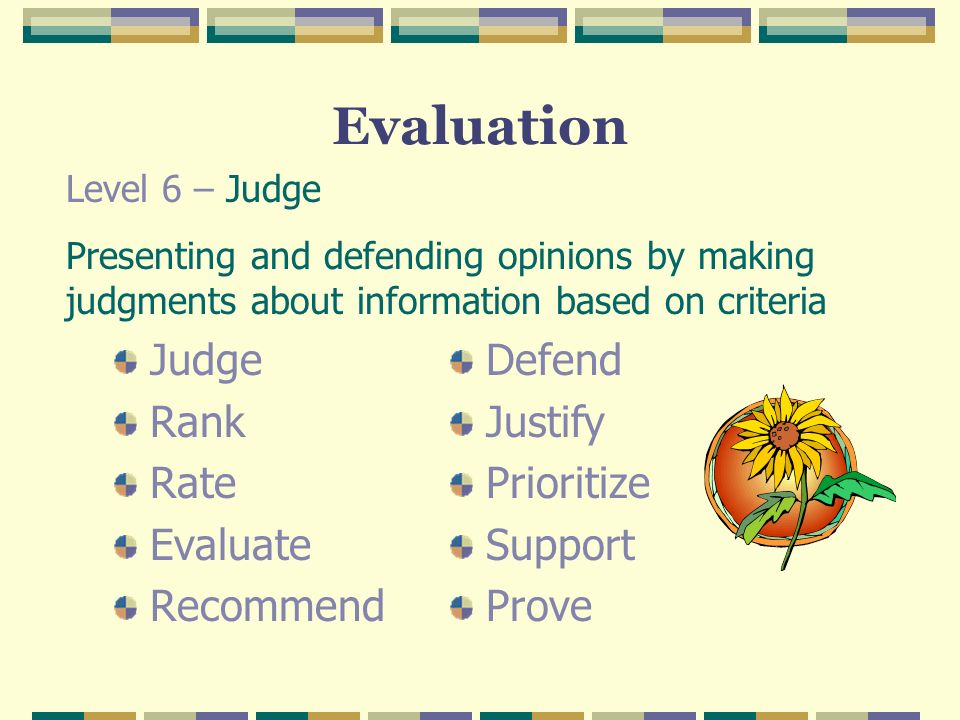 Evaluation Judge Rank Rate Evaluate Recommend Defend Justify