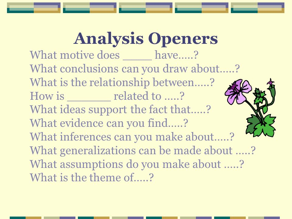 Analysis Openers What motive does ____ have…..