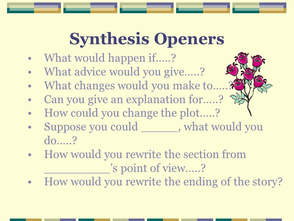 Synthesis Openers What would happen if…..