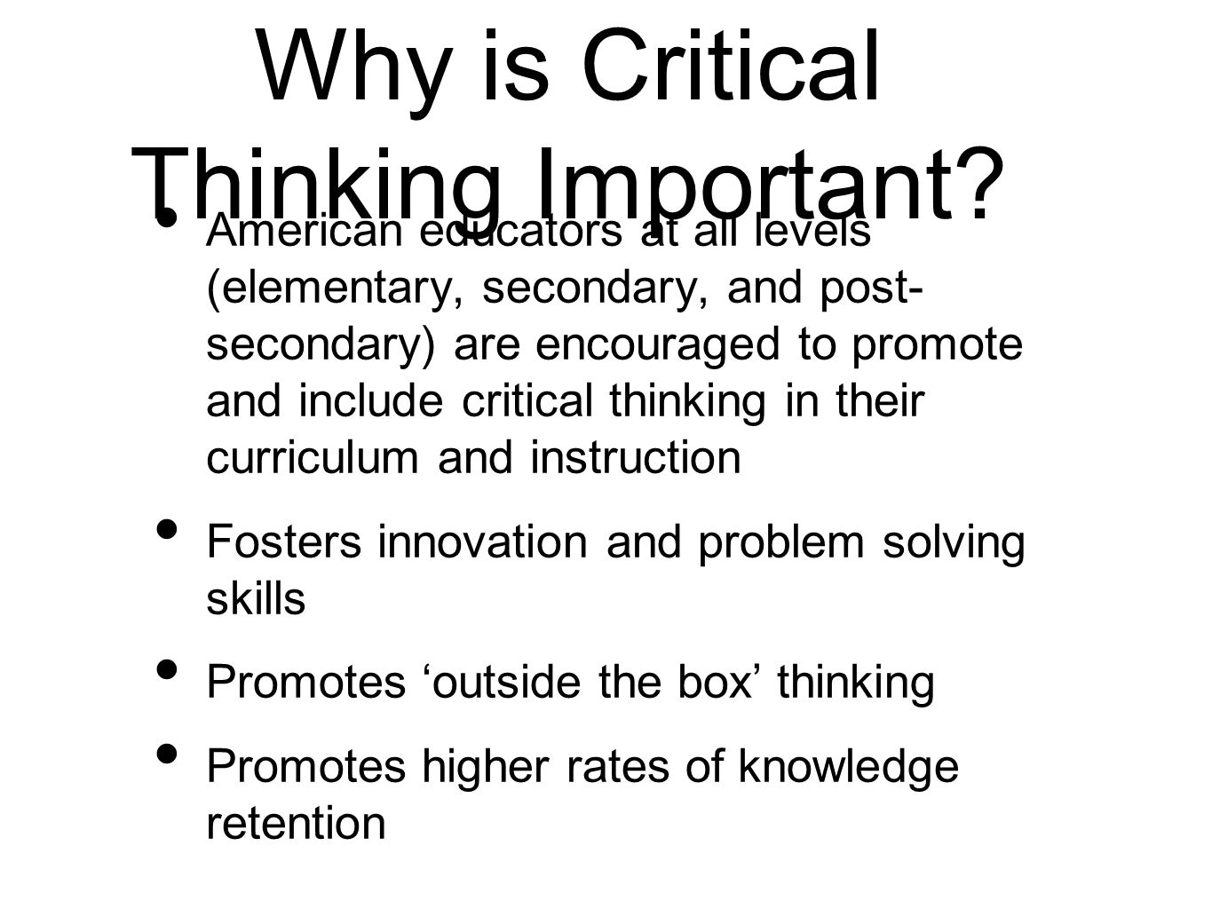 the important steps in critical thinking The importance of critical thinking  the first, most important, most basic step is: ask a question it can't be any old question, and you can't just ask it any old way there's this pragmatist.