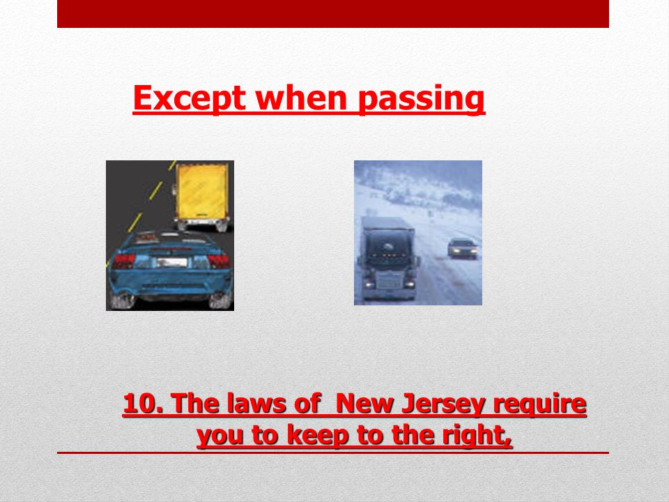 10. The laws of New Jersey require you to keep to the right,