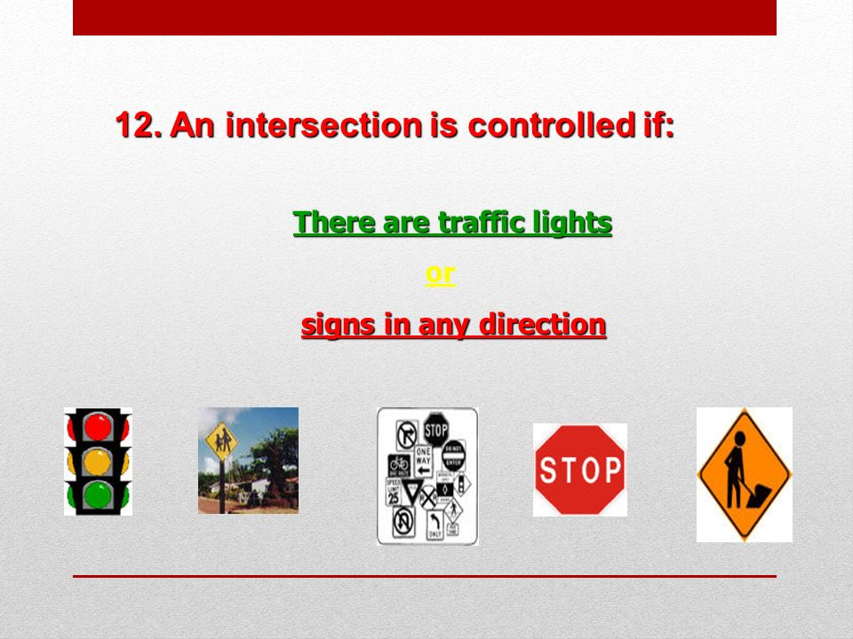 12. An intersection is controlled if: