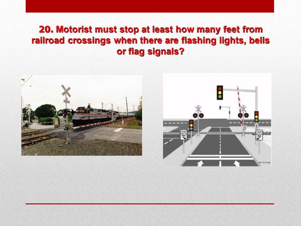 20. Motorist must stop at least how many feet from railroad crossings when there are flashing lights, bells or flag signals