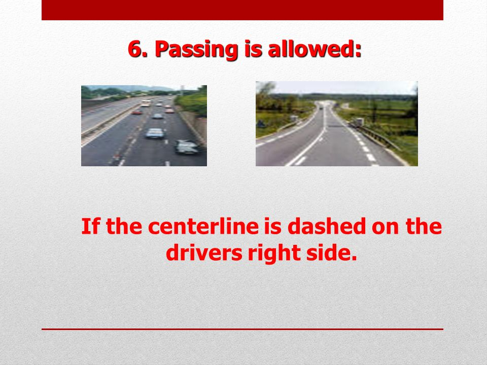 If the centerline is dashed on the drivers right side.