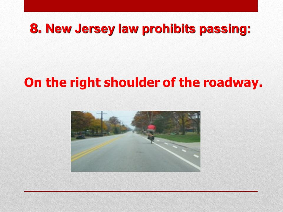 8. New Jersey law prohibits passing: