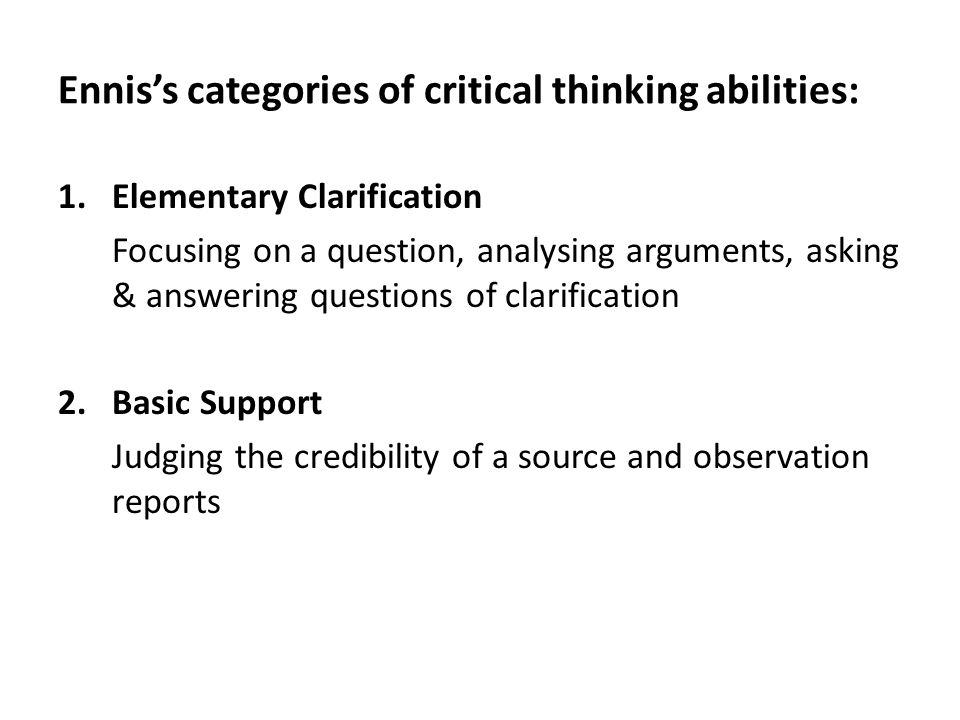 ennis critical thinking Critical thinking is reasonable, reflective thinking that is focused on deciding what to believe or do (cf norris and ennis, 1989.