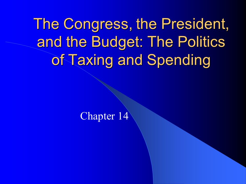 The Congress, the President, and the Budget: The Politics of Taxing and Spending
