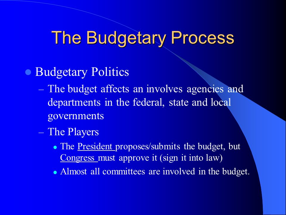 The Budgetary Process Budgetary Politics