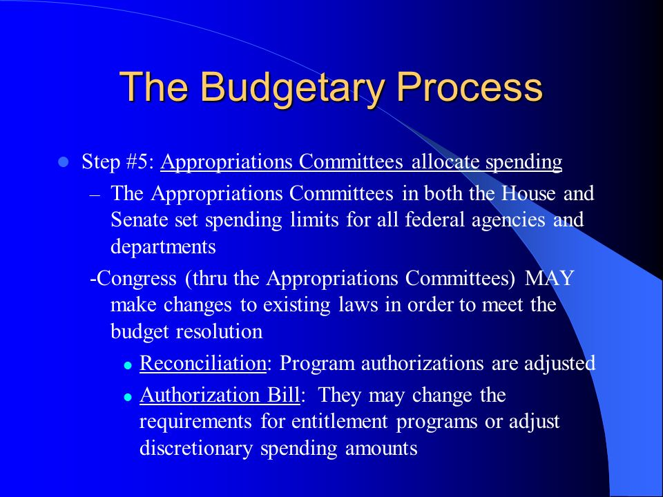 The Budgetary Process Step #5: Appropriations Committees allocate spending.