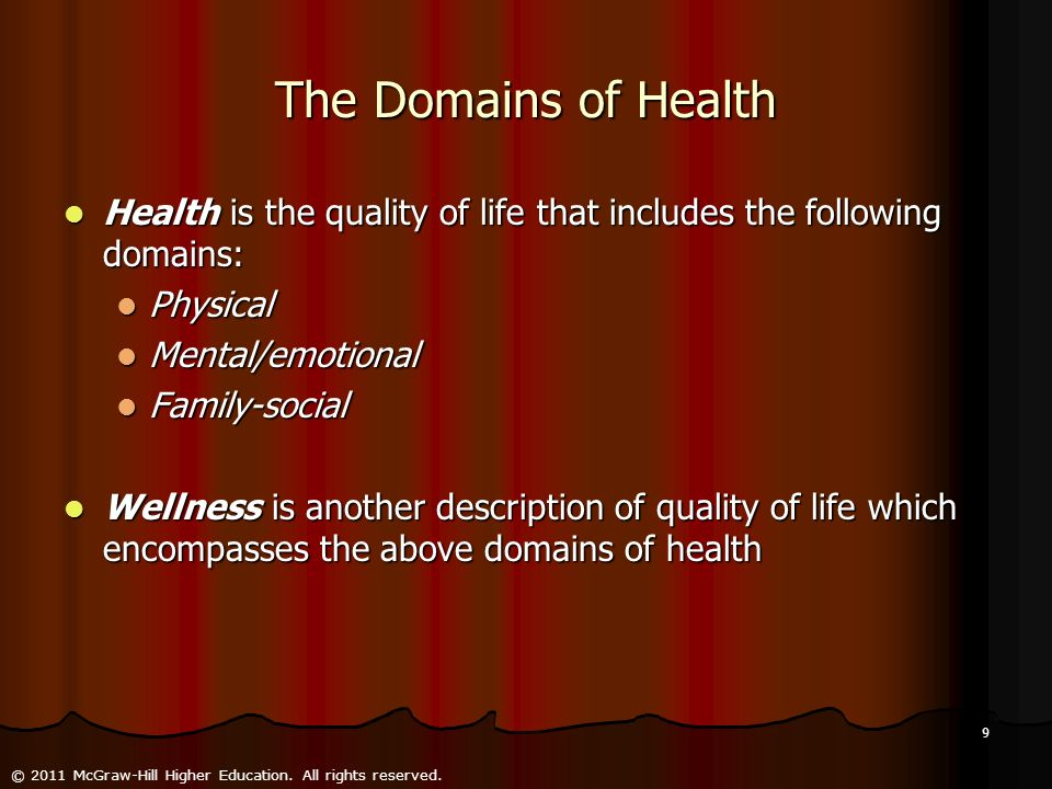 The Domains of Health Health is the quality of life that includes the following domains: Physical.