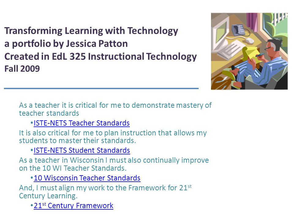 Transforming Learning with Technology a portfolio by Jessica Patton Created in EdL 325 Instructional Technology Fall 2009