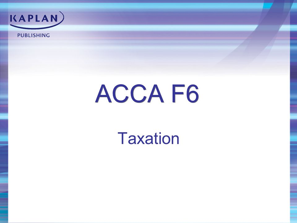 ACCA F6 Taxation  - ppt download