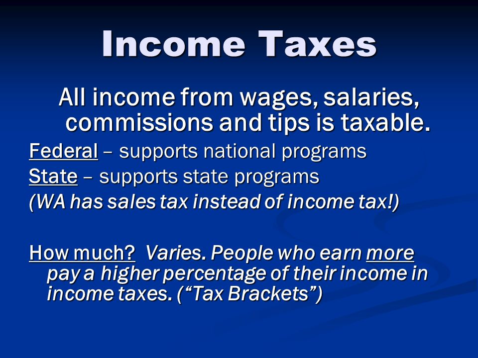 All income from wages, salaries, commissions and tips is taxable.