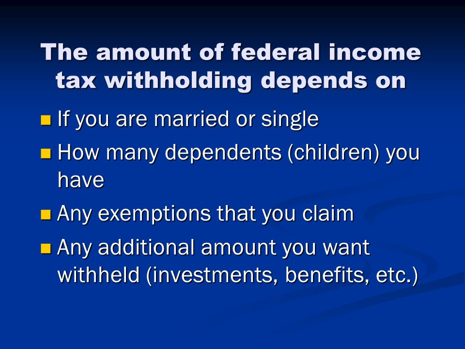 The amount of federal income tax withholding depends on
