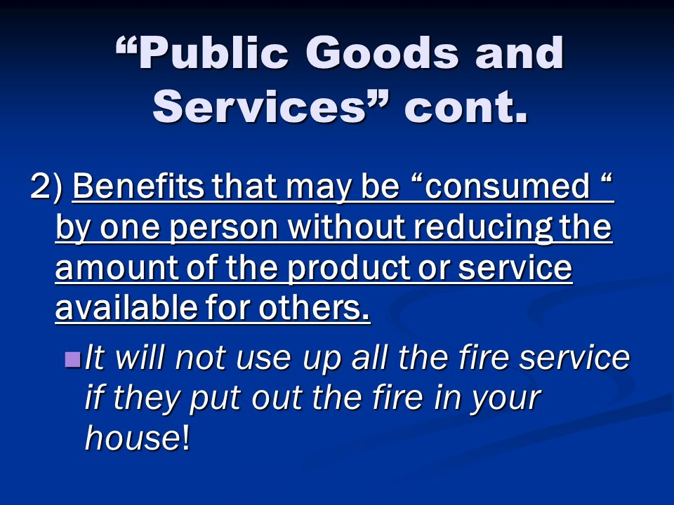 Public Goods and Services cont.