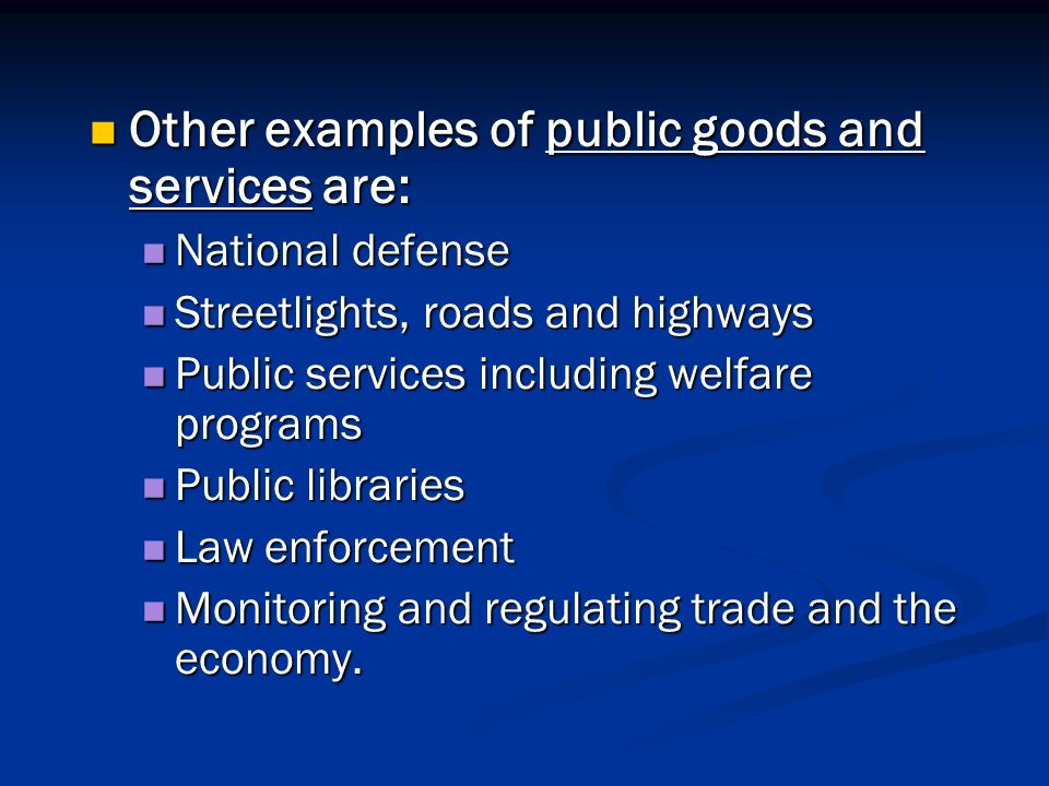 Other examples of public goods and services are: