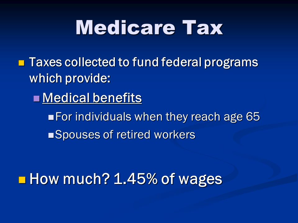 Medicare Tax How much 1.45% of wages Medical benefits