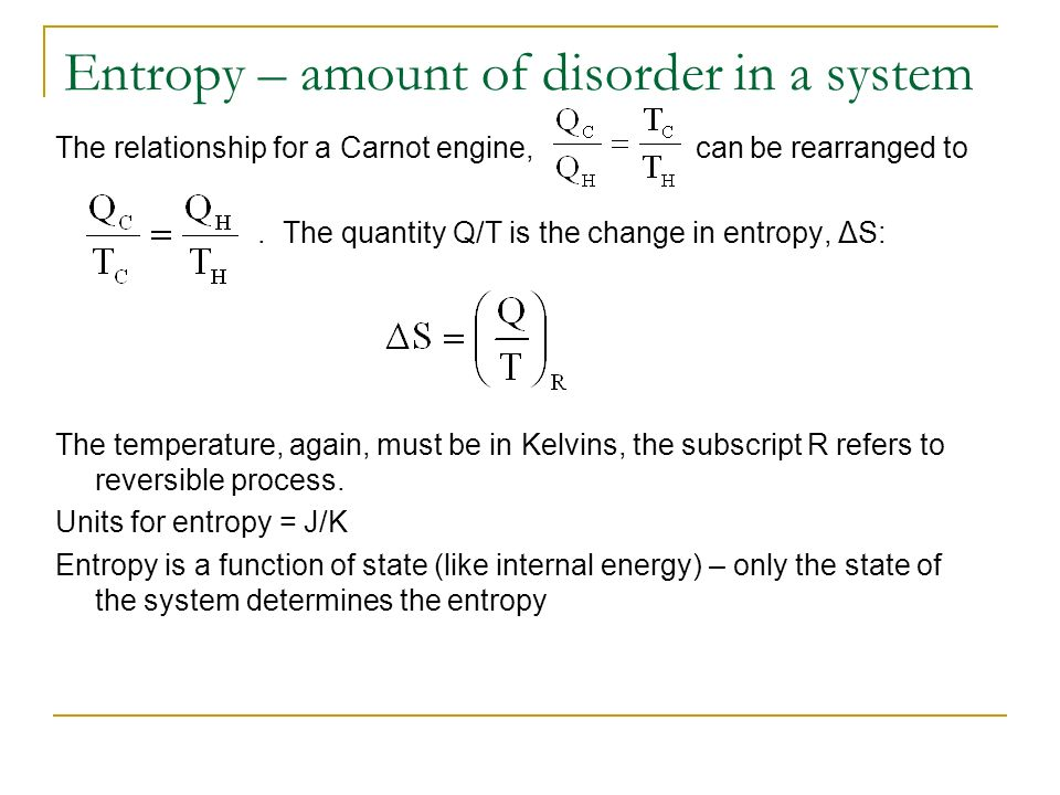 Entropy – amount of disorder in a system