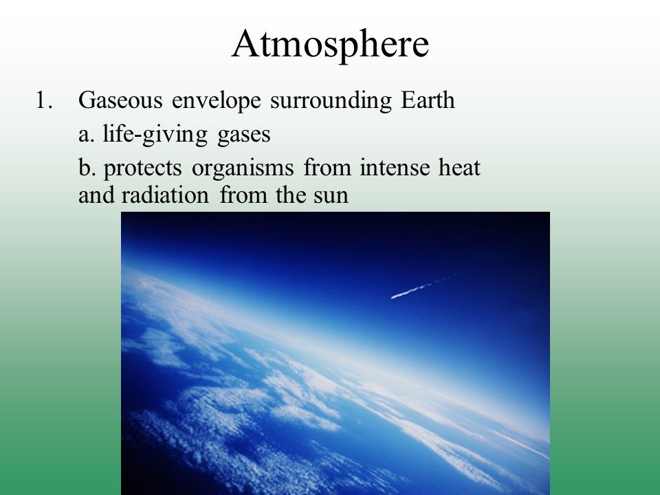 Atmosphere Gaseous envelope surrounding Earth a. life-giving gases