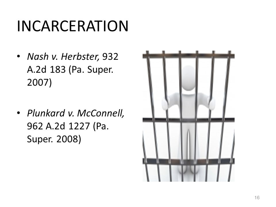INCARCERATION Nash v. Herbster, 932 A.2d 183 (Pa. Super. 2007)