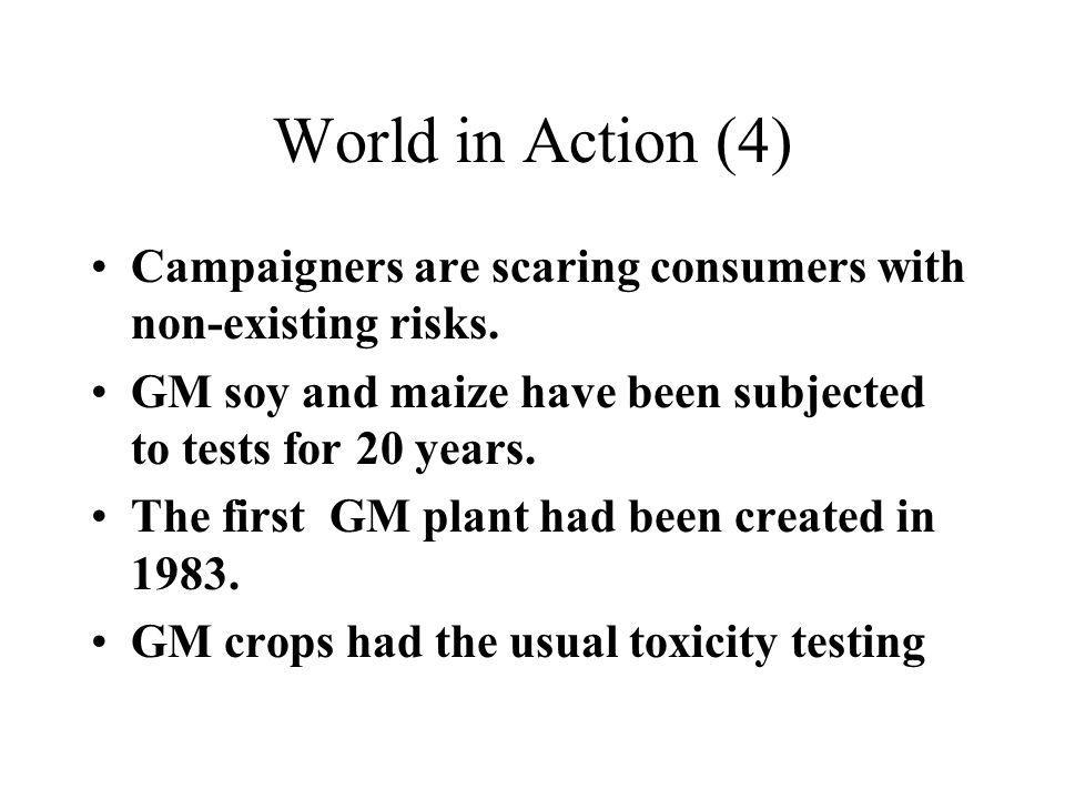 World in Action (4) Campaigners are scaring consumers with non-existing risks. GM soy and maize have been subjected to tests for 20 years.