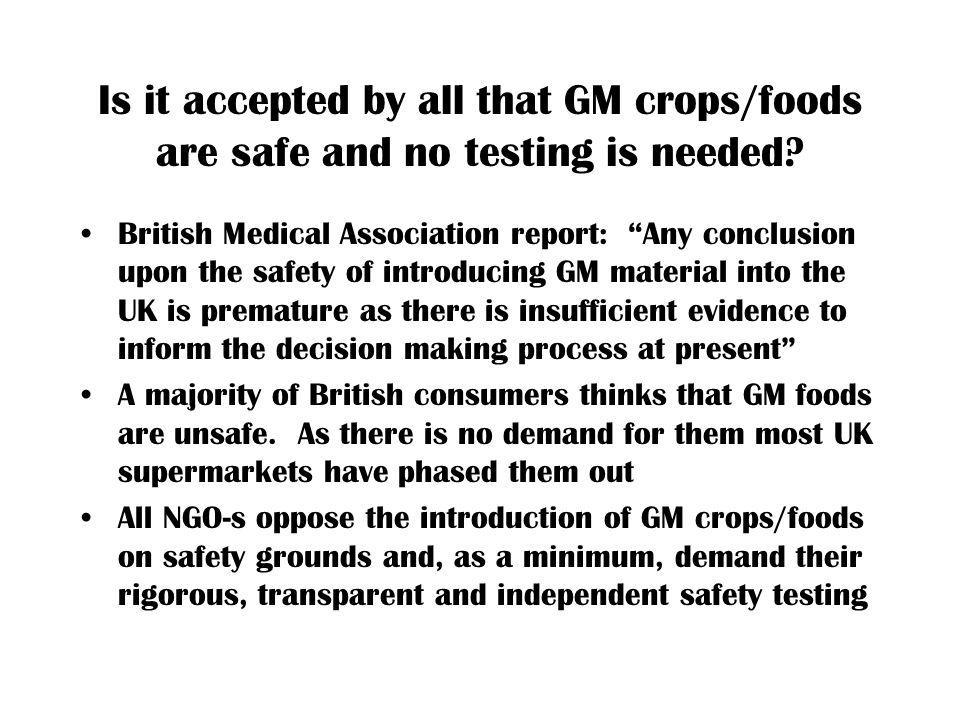 Is it accepted by all that GM crops/foods are safe and no testing is needed
