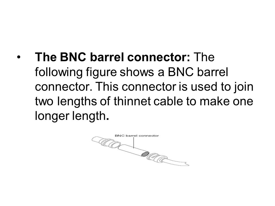 The BNC barrel connector: The following figure shows a BNC barrel connector.
