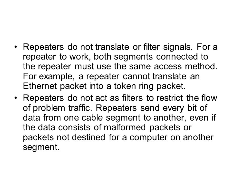 Repeaters do not translate or filter signals