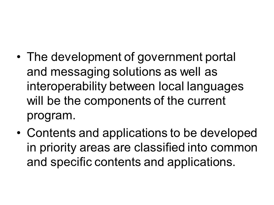 The development of government portal and messaging solutions as well as interoperability between local languages will be the components of the current program.