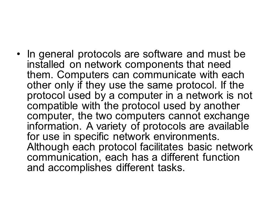 In general protocols are software and must be installed on network components that need them.