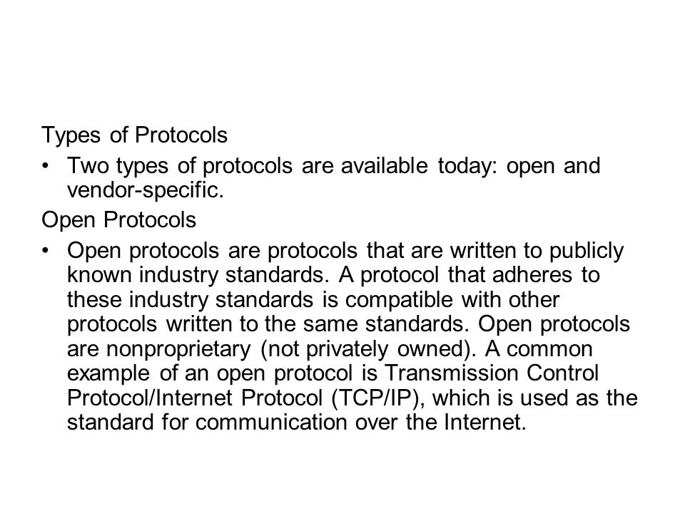 Types of Protocols Two types of protocols are available today: open and vendor-specific. Open Protocols.