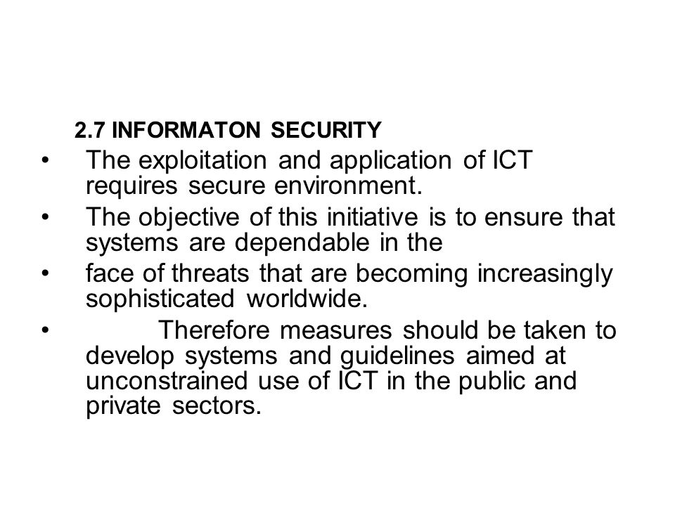 The exploitation and application of ICT requires secure environment.