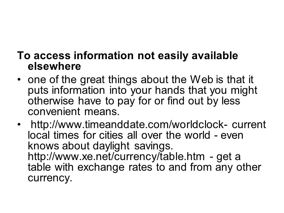 To access information not easily available elsewhere